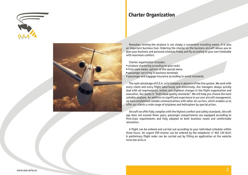 Charter organization includes: airplane chartering according to your tasks first-class meals, options of the special menu passenger servicing in business terminals passenger and baggage insurance