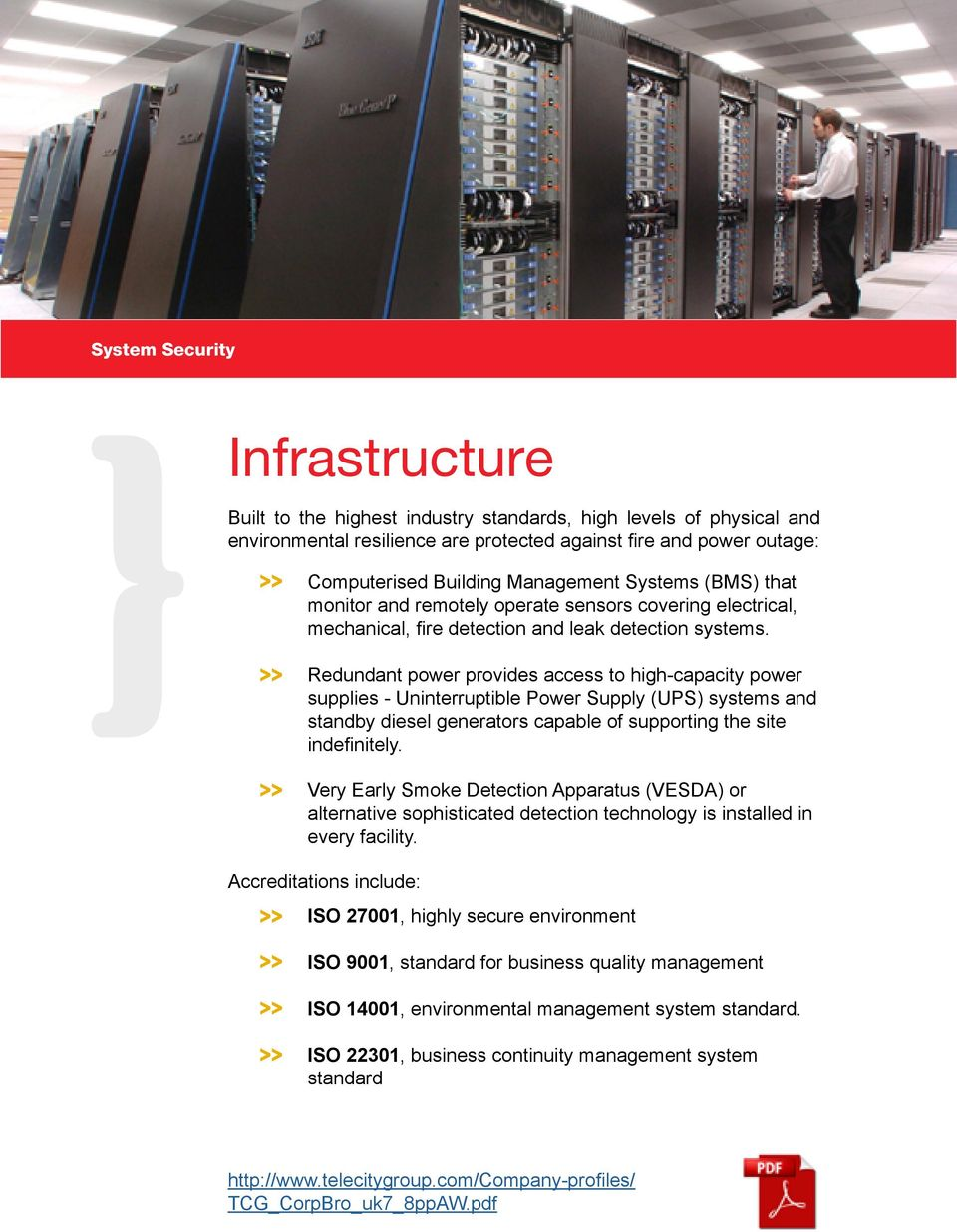 Redundant power provides access to high-capacity power supplies - Uninterruptible Power Supply (UPS) systems and standby diesel generators capable of supporting the site indefinitely.