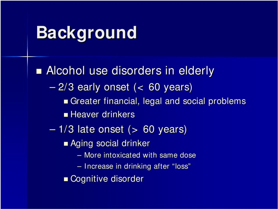 drinkers 1/3 late onset (> 60 years) Aging social drinker More