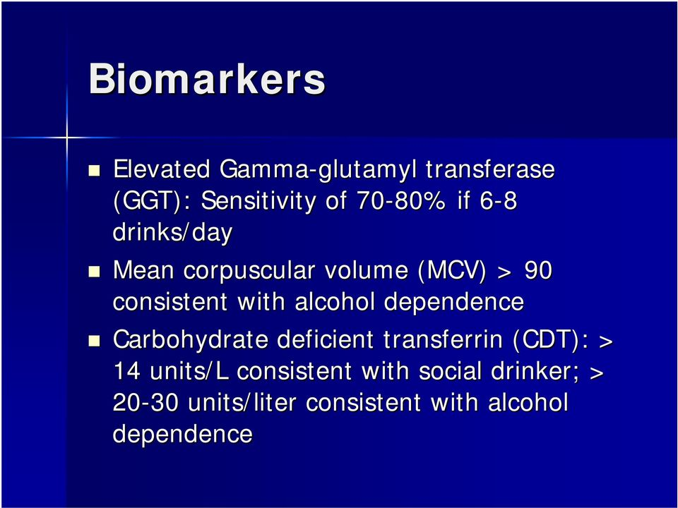 alcohol dependence Carbohydrate deficient transferrin (CDT): > 14 units/l