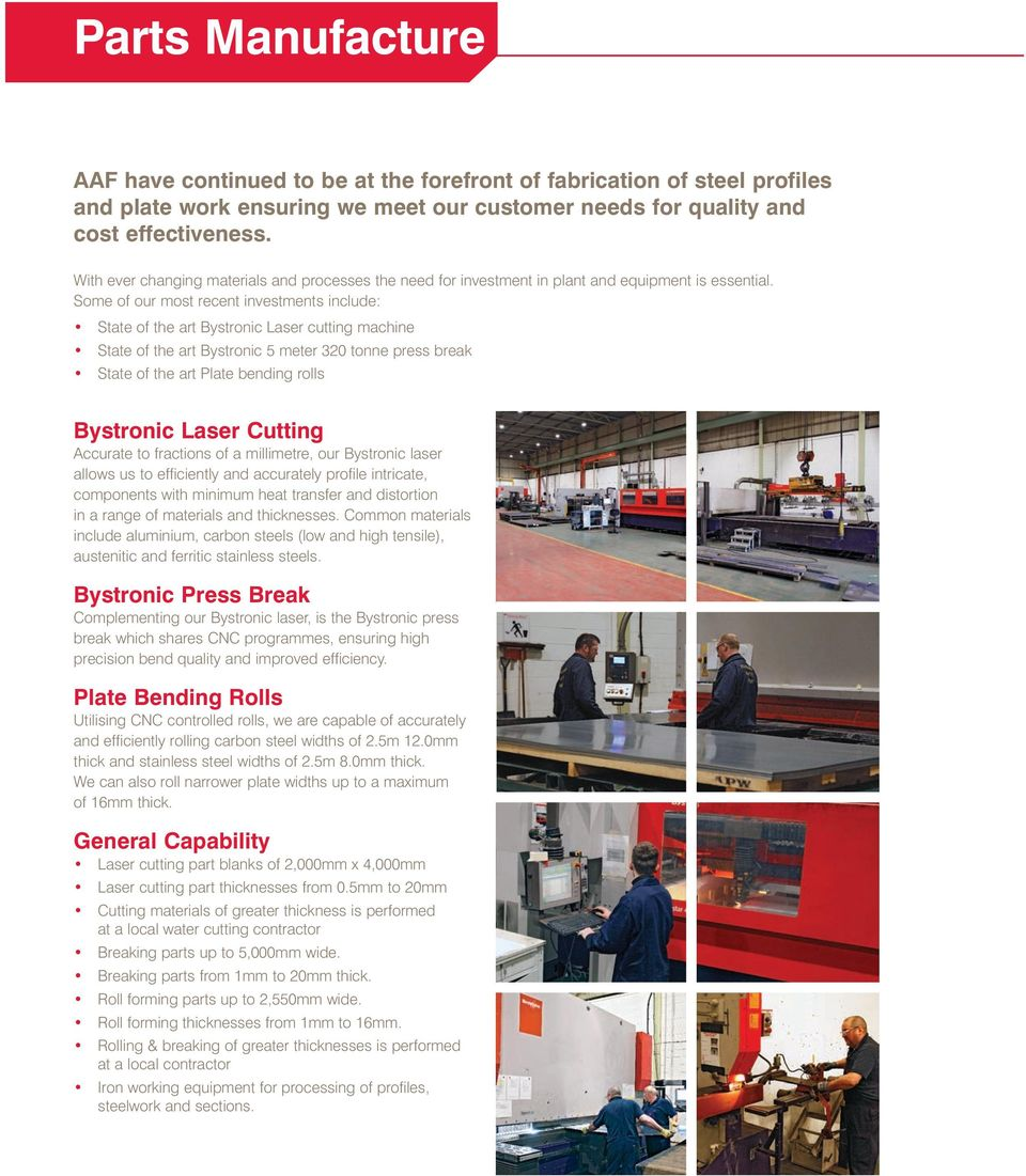 Some of our most recent investments include: State of the art Bystronic Laser cutting machine State of the art Bystronic 5 meter 320 tonne press break State of the art Plate bending rolls Bystronic