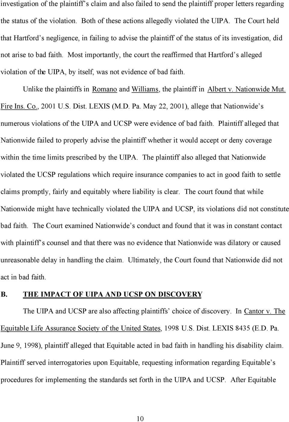 Most importantly, the court the reaffirmed that Hartford s alleged violation of the UIPA, by itself, was not evidence of bad faith.