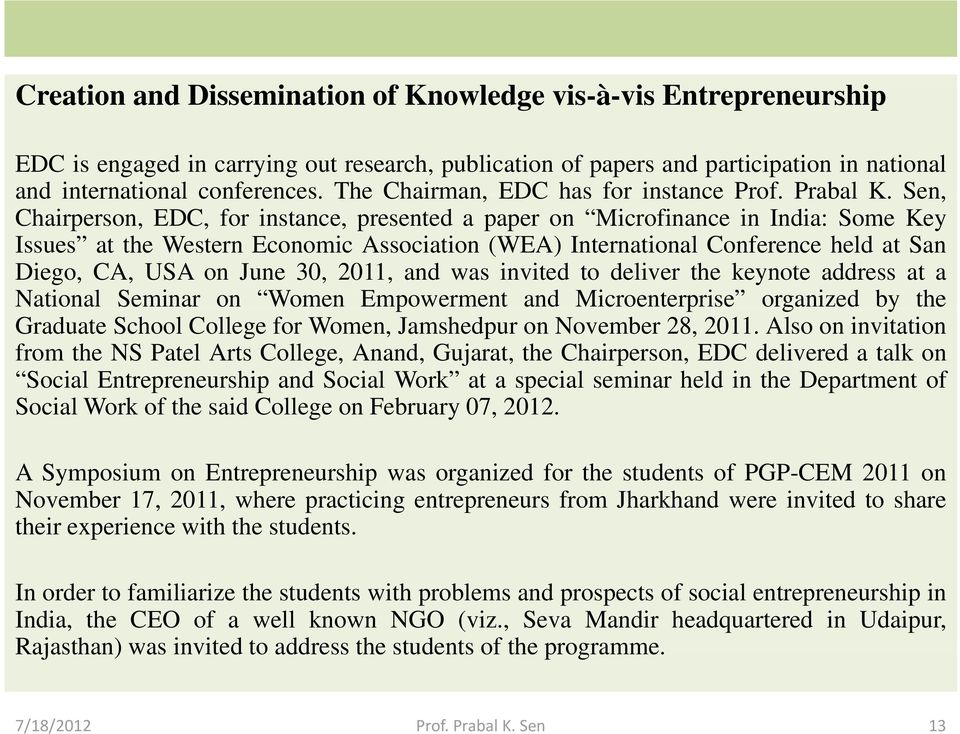 Sen, Chairperson, EDC, for instance, presented a paper on Microfinance in India: Some Key Issues at the Western Economic Association (WEA) International Conference held at San Diego, CA, USA on June