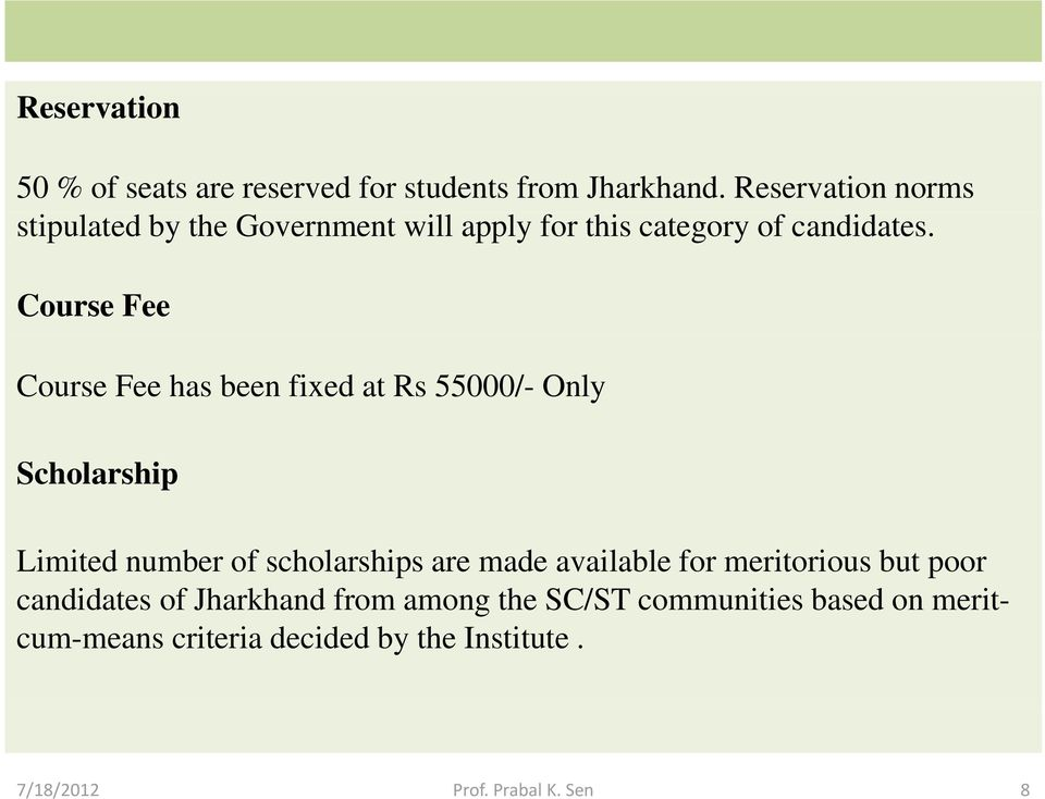 Course Fee Course Fee has been fixed at Rs 55000/- Only Scholarship Limited number of scholarships are made