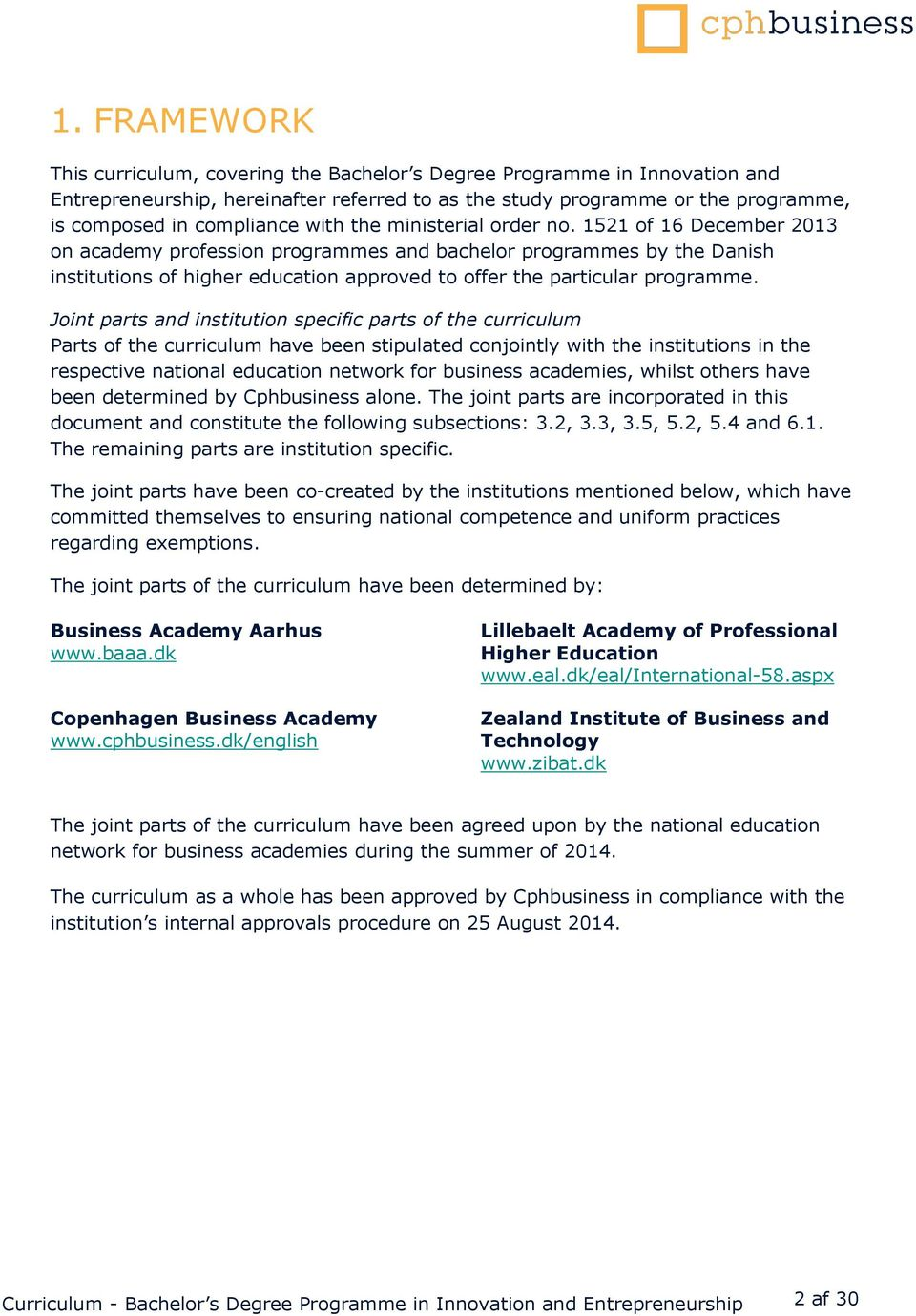 1521 of 16 December 2013 on academy profession programmes and bachelor programmes by the Danish institutions of higher education approved to offer the particular programme.