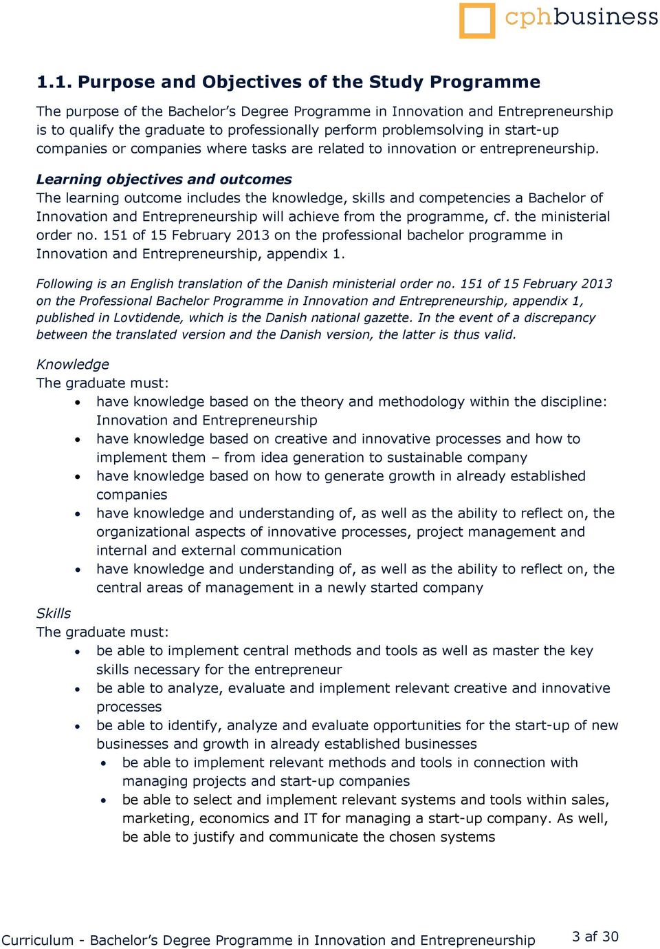 Learning objectives and outcomes The learning outcome includes the knowledge, skills and competencies a Bachelor of Innovation and Entrepreneurship will achieve from the programme, cf.