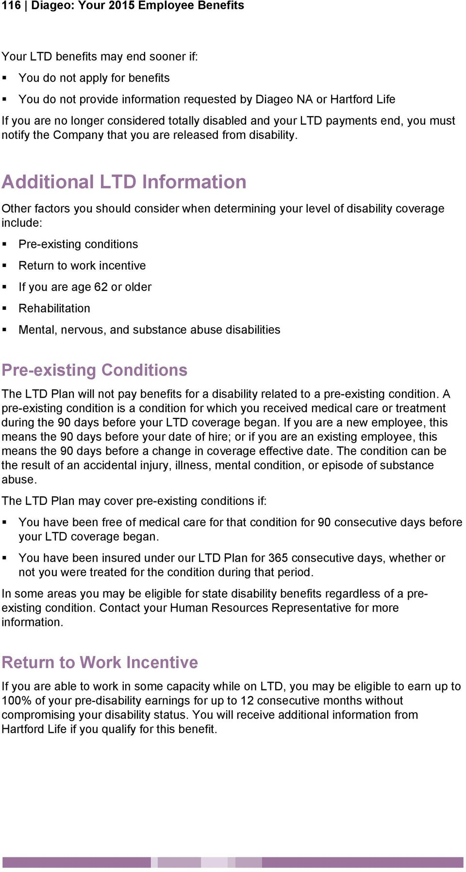 Additional LTD Information Other factors you should consider when determining your level of disability coverage include: Pre-existing conditions Return to work incentive If you are age 62 or older