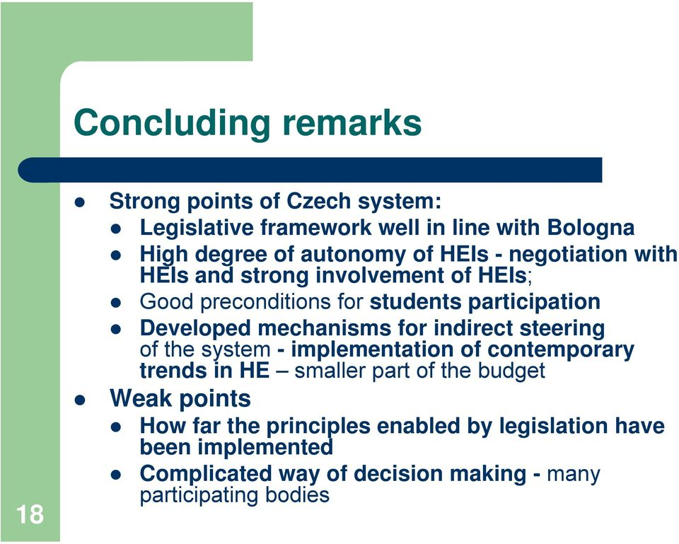 mechanisms for indirect steering of the system - implementation of contemporary trends in HE smaller part of the budget Weak
