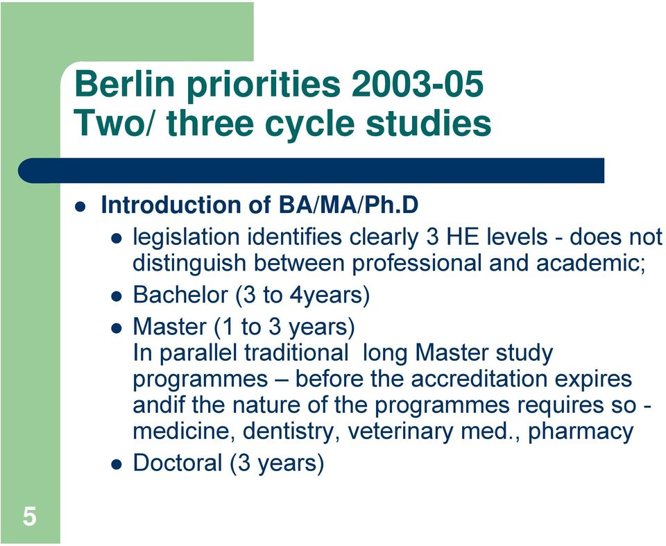 Bachelor (3 to 4years) Master (1 to 3 years) In parallel traditional long Master study programmes before
