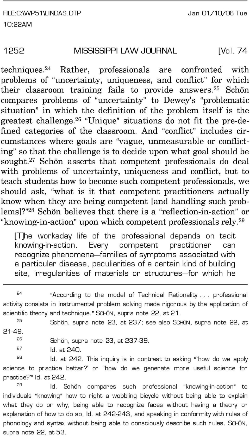 25 Schön compares problems of Auncertainty@ to Dewey's Aproblematic situation@ in which the definition of the problem itself is the greatest challenge.