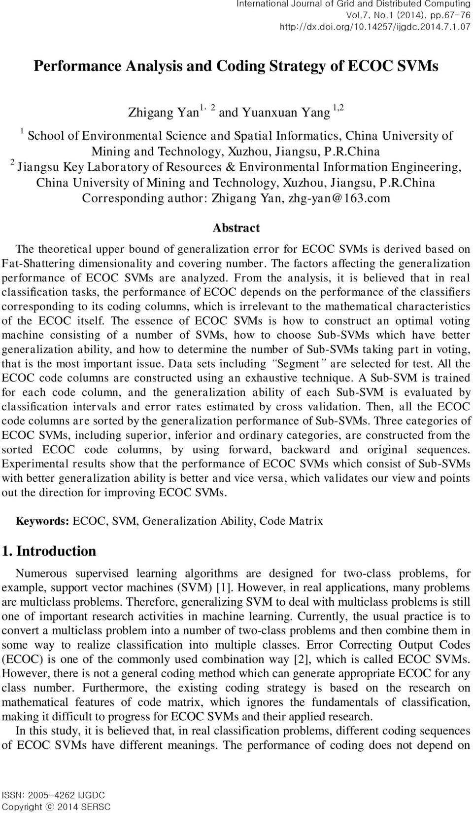 76 http://dx.do.org/0.457/jgdc.04.7..07 Performance Analyss and Codng Strategy of ECOC SVMs Zhgang Yan, and Yuanxuan Yang, School of Envronmental Scence and Spatal Informatcs, Chna Unversty of Mnng and Technology, Xuzhou, Jangsu, P.