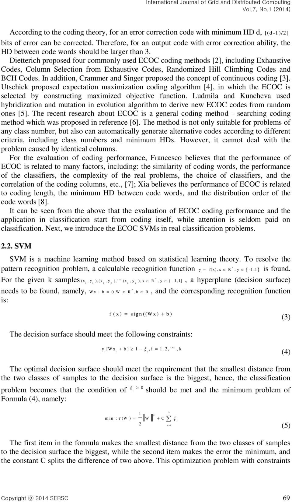 Detterch proposed four commonly used ECOC codng methods [], ncludng Exhaustve Codes, Column Selecton from Exhaustve Codes, Randomzed Hll Clmbng Codes and BCH Codes.