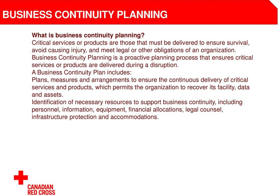 Business Continuity Planning is a proactive planning process that ensures critical services or products are delivered during a disruption.