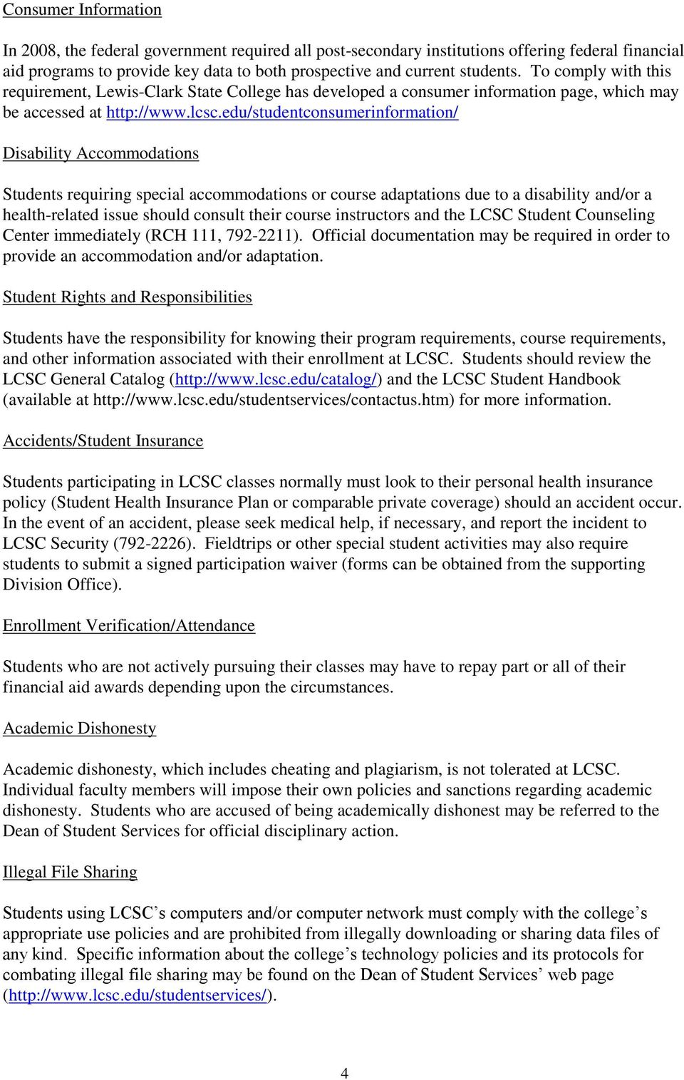 edu/studentconsumerinformation/ Disability Accommodations Students requiring special accommodations or course adaptations due to a disability and/or a health-related issue should consult their course