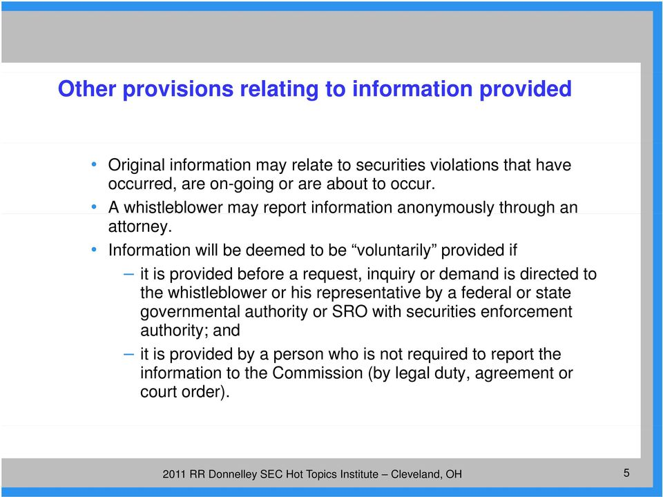 Information will be deemed to be voluntarily provided if it is provided before a request, inquiry or demand is directed to the whistleblower or his