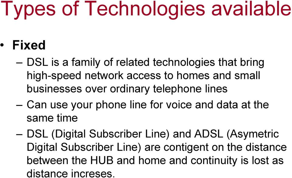 voice and data at the same time DSL (Digital Subscriber Line) and ADSL (Asymetric Digital Subscriber
