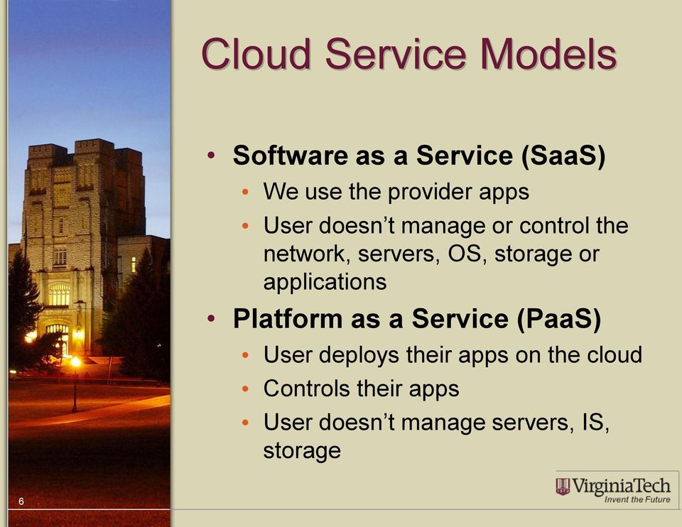 or applications Platform as a Service (PaaS) User deploys their apps