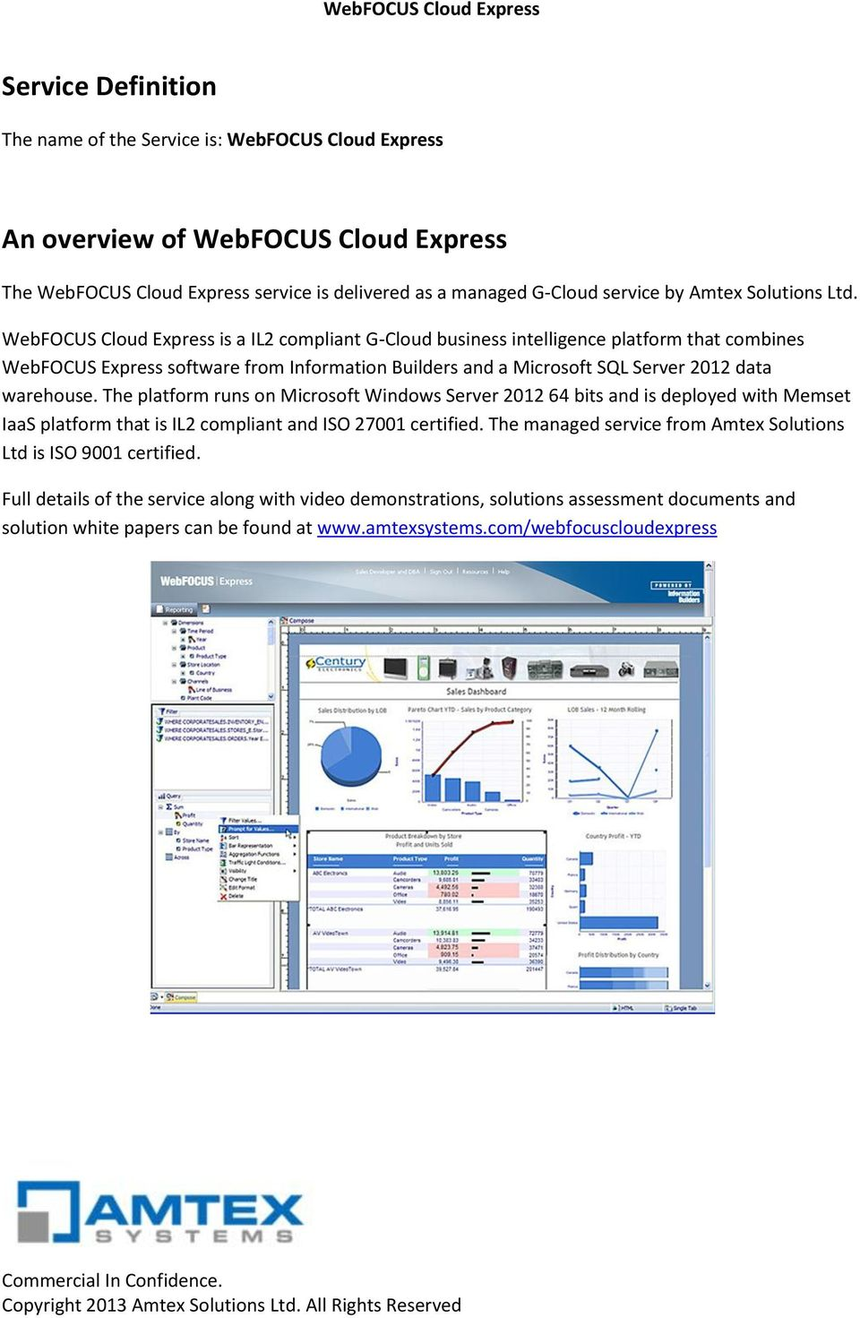 WebFOCUS Cloud Express is a IL2 compliant G-Cloud business intelligence platform that combines WebFOCUS Express software from Information Builders and a Microsoft SQL Server 2012 data warehouse.