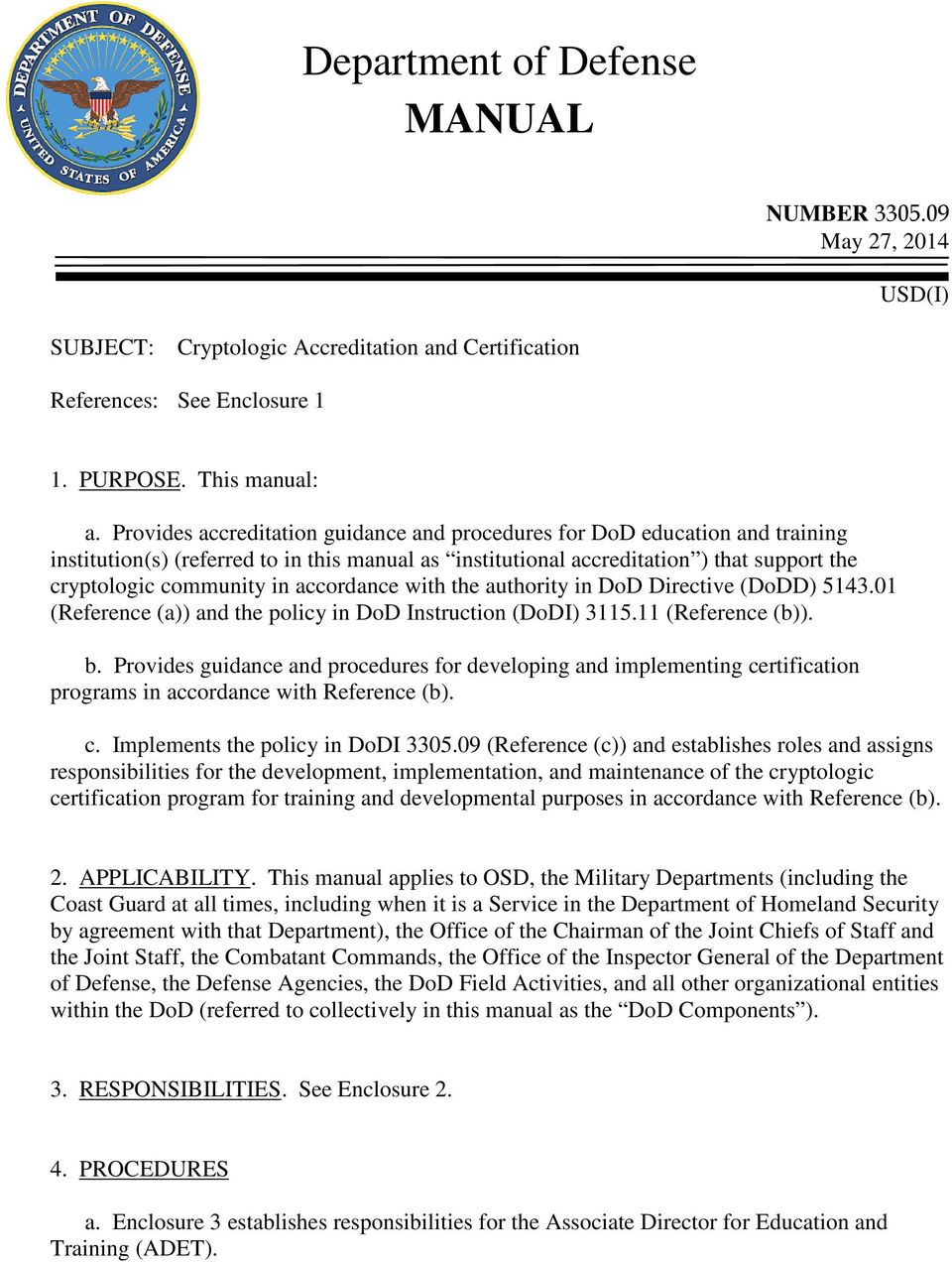 accordance with the authority in DoD Directive (DoDD) 5143.01 (Reference (a)) and the policy in DoD Instruction (DoDI) 3115.11 (Reference (b)). b.