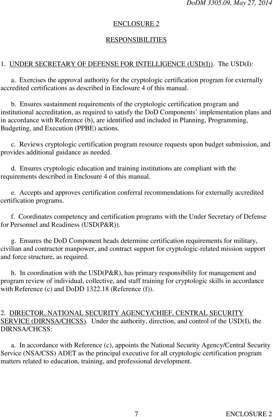 Ensures sustainment requirements of the cryptologic certification program and institutional accreditation, as required to satisfy the DoD Components implementation plans and in accordance with