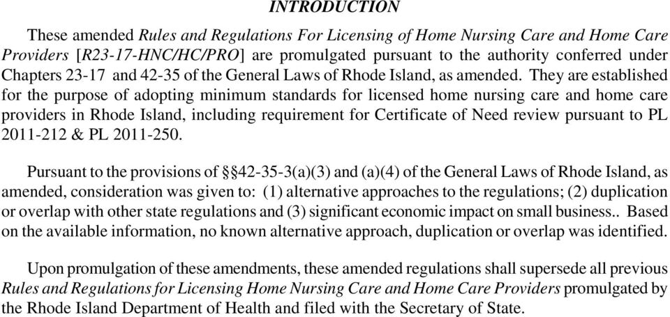 They are established for the purpose of adopting minimum standards for licensed home nursing care and home care providers in Rhode Island, including requirement for Certificate of Need review