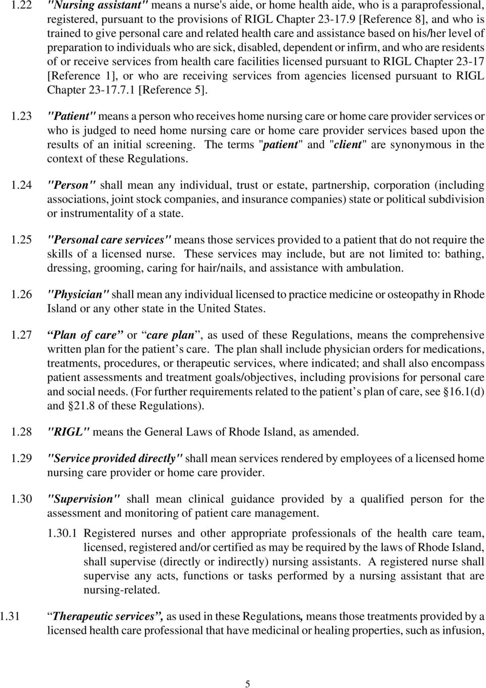 who are residents of or receive services from health care facilities licensed pursuant to RIGL Chapter 23-17 [Reference 1], or who are receiving services from agencies licensed pursuant to RIGL