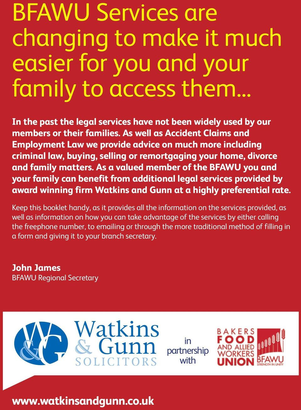 As a valued member of the BFAWU you and your family can benefit from additional legal services provided by award winning firm Watkins and Gunn at a highly preferential rate.