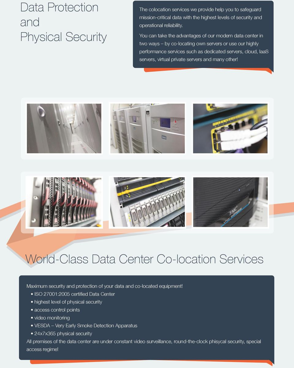servers and many other! World-Class Data Center Co-location Services Maximum security and protection of your data and co-located equipment!