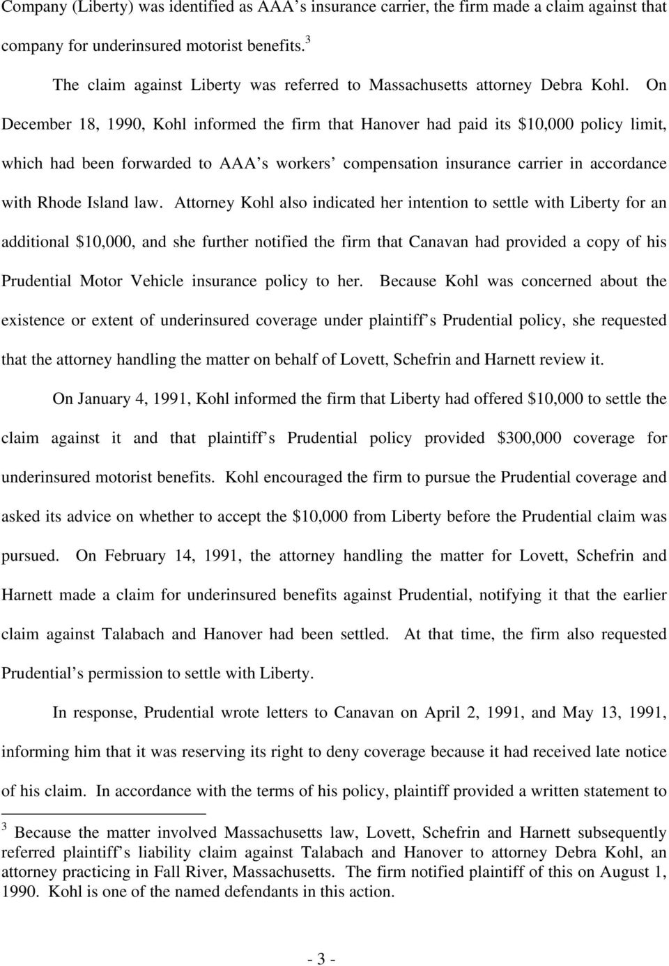 On December 18, 1990, Kohl informed the firm that Hanover had paid its $10,000 policy limit, which had been forwarded to AAA s workers compensation insurance carrier in accordance with Rhode Island
