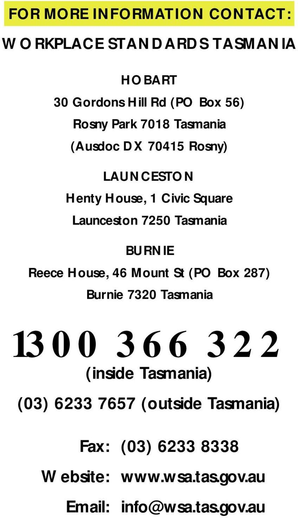 70415 Rosny) LAUNCESTON Henty House, 1 Civic Square Launceston 7250 Tasmania BURNIE Reece House, 46