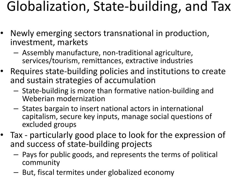 nation-building and Weberian modernization States bargain to insert national actors in international capitalism, secure key inputs, manage social questions of excluded groups Tax