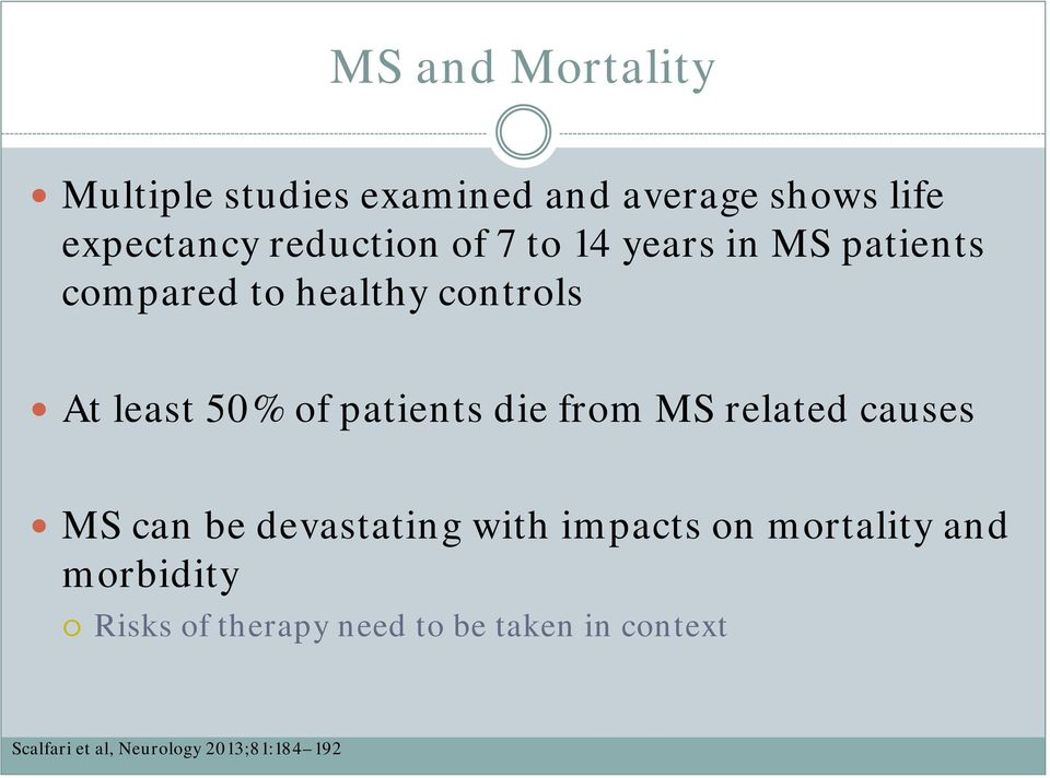 die from MS related causes MS can be devastating with impacts on mortality and