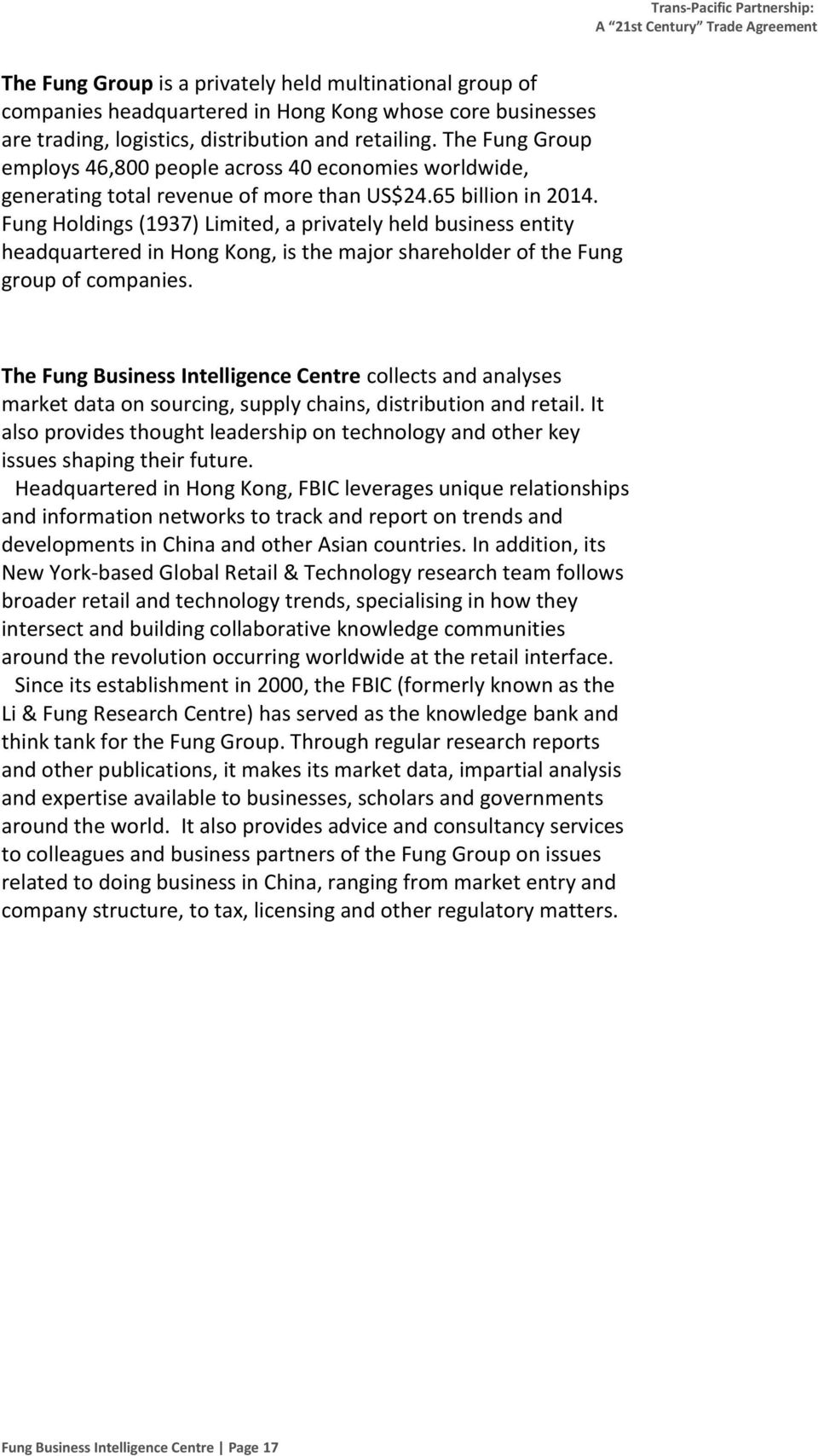 Fung Holdings (1937) Limited, a privately held business entity headquartered in Hong Kong, is the major shareholder of the Fung group of companies.