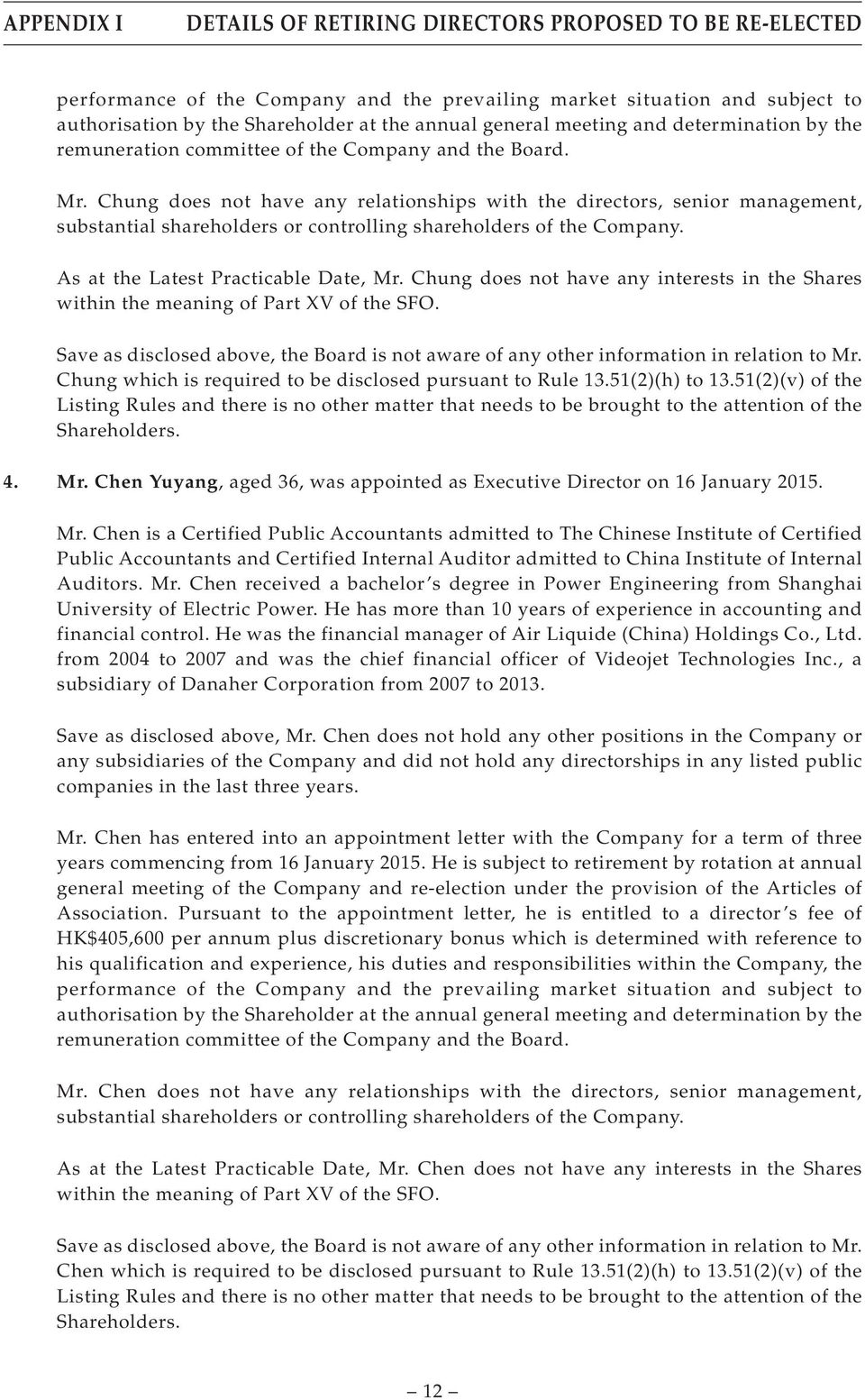 Chung does not have any relationships with the directors, senior management, substantial shareholders or controlling shareholders of the Company. As at the Latest Practicable Date, Mr.