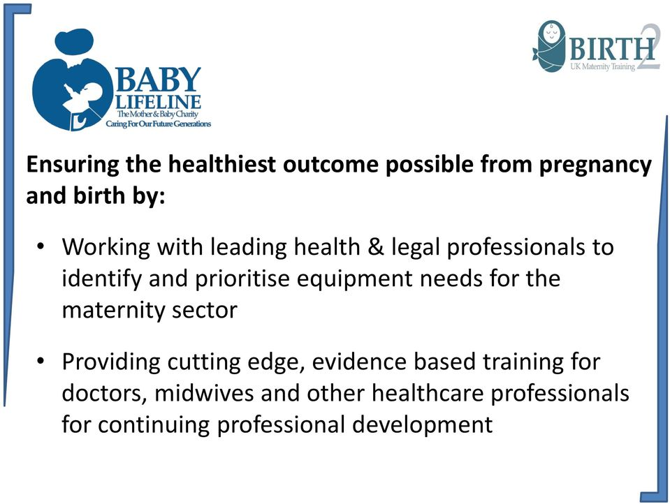 for the maternity sector Providing cutting edge, evidence based training for
