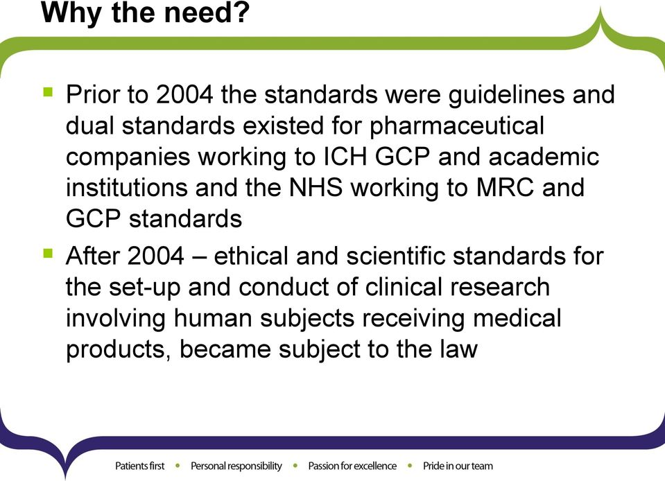 companies working to ICH GCP and academic institutions and the NHS working to MRC and GCP