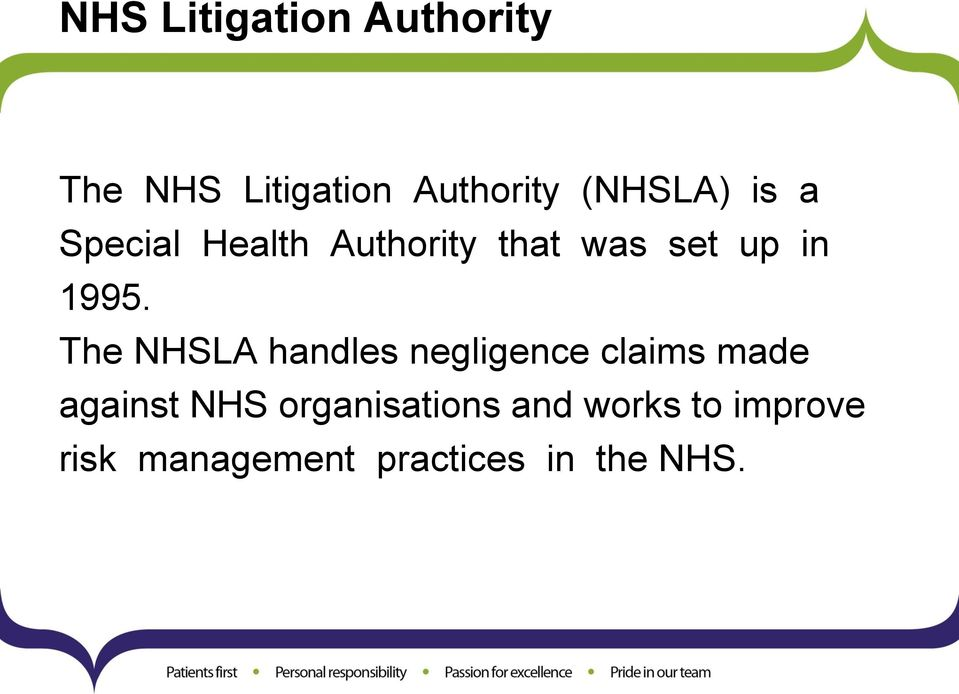 1995. The NHSLA handles negligence claims made against NHS