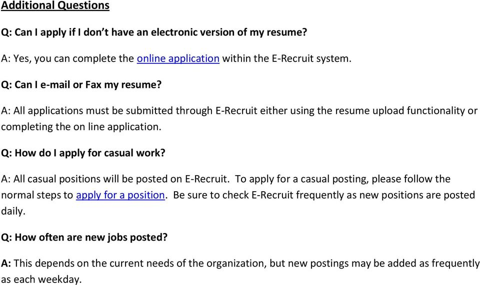 Q: How do I apply for casual work? A: All casual positions will be posted on E-Recruit. To apply for a casual posting, please follow the normal steps to apply for a position.
