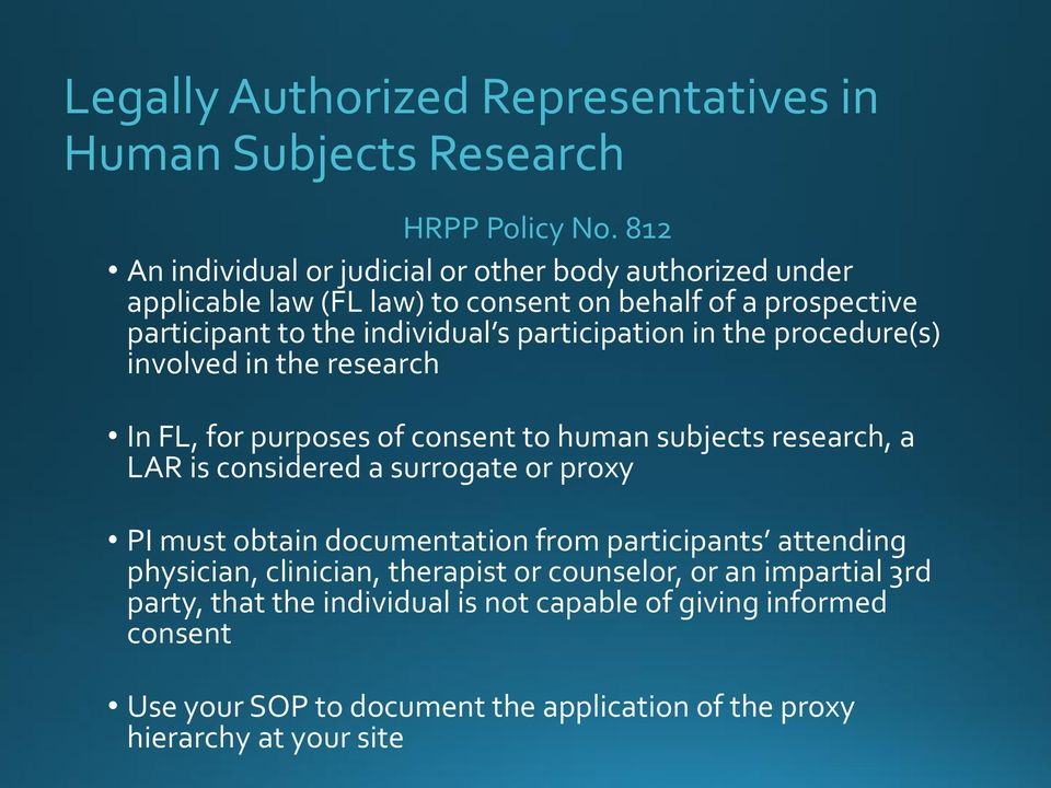 participation in the procedure(s) involved in the research In FL, for purposes of consent to human subjects research, a LAR is considered a surrogate or proxy PI