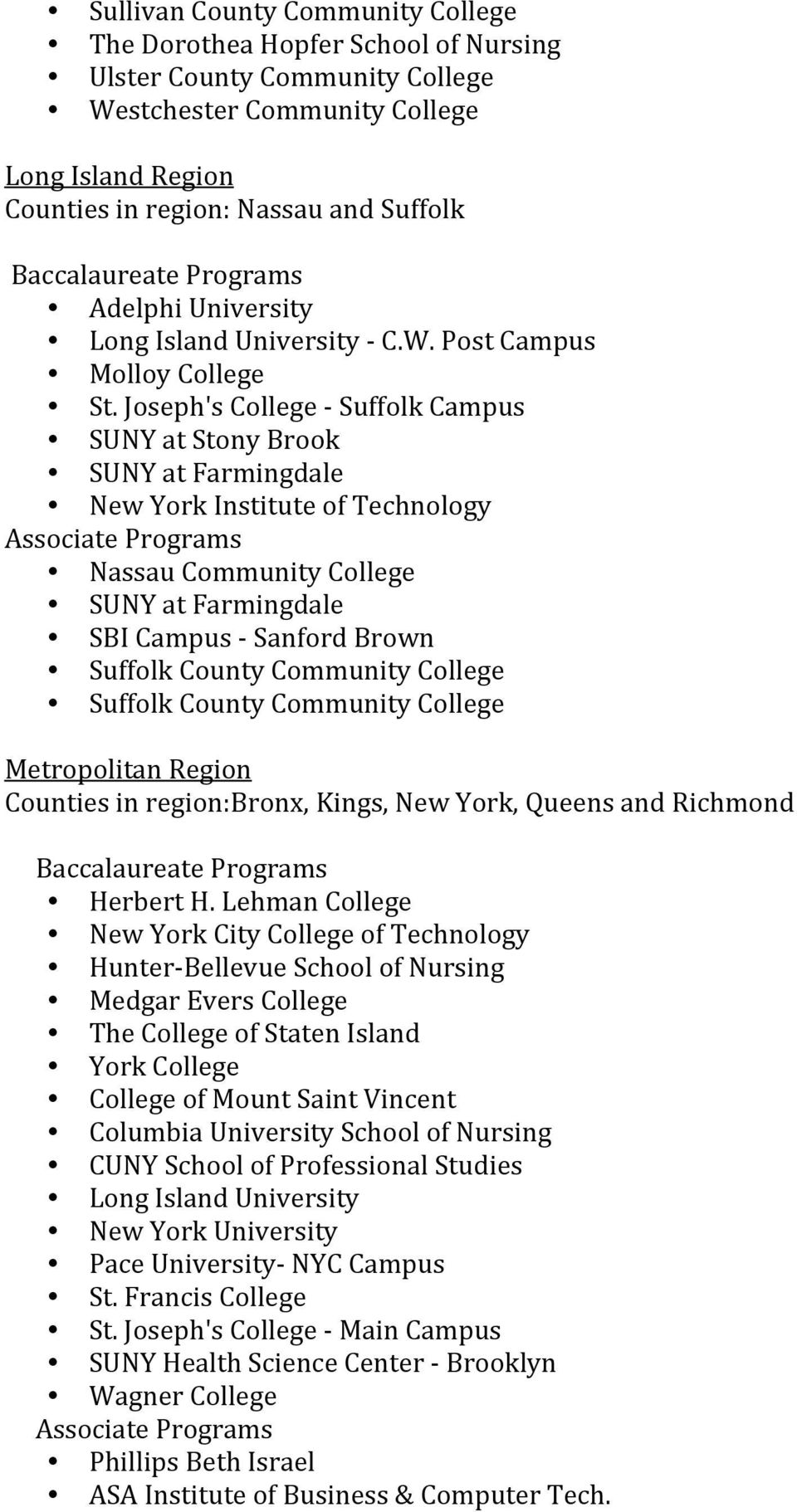 Joseph's College - Suffolk Campus SUNY at Stony Brook SUNY at Farmingdale New York Institute of Technology Nassau Community College SUNY at Farmingdale SBI Campus - Sanford Brown Suffolk County