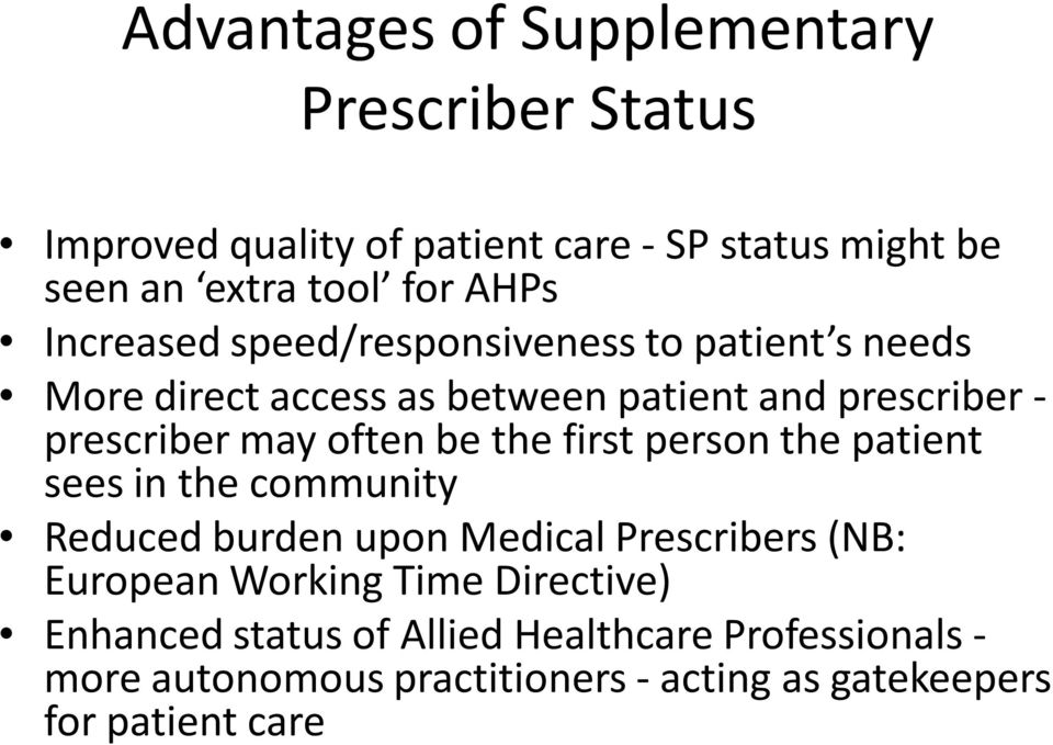 be the first person the patient sees in the community Reduced burden upon Medical Prescribers (NB: European Working Time