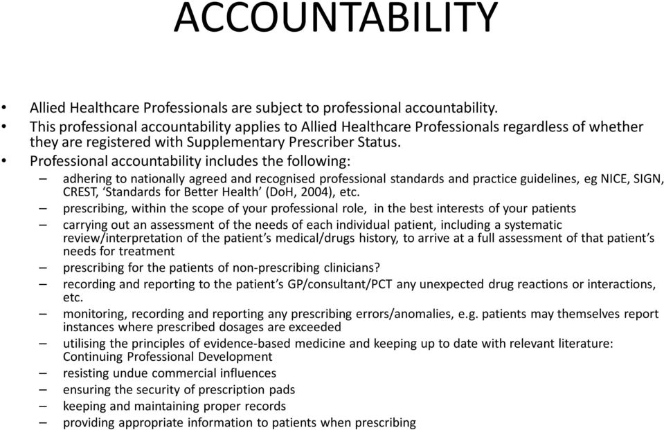 Professional accountability includes the following: adhering to nationally agreed and recognised professional standards and practice guidelines, eg NICE, SIGN, CREST, Standards for Better Health