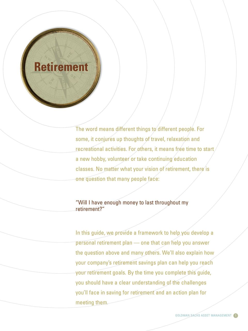 No matter what your vision of retirement, there is one question that many people face: Will I have enough money to last throughout my retirement?