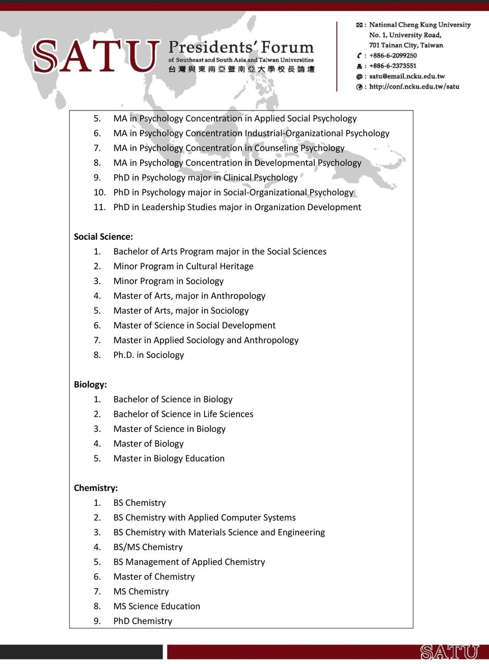 PhD in Leadership Studies major in Organization Development Social Science: 1. Bachelor of Arts Program major in the Social Sciences 2. Minor Program in Cultural Heritage 3.