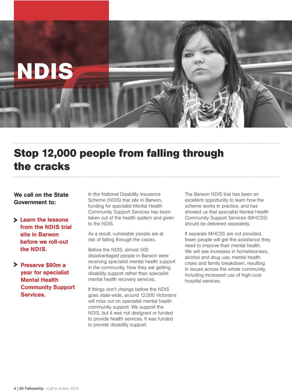 4 MI Fellowship - Call to Action 2014 In the National Disability Insurance Scheme (NDIS) trial site in Barwon, funding for specialist Mental Health Community Support Services has been taken out of