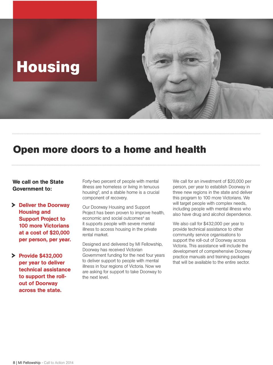 8 MI Fellowship - Call to Action 2014 Forty-two percent of people with mental illness are homeless or living in tenuous housing3, and a stable home is a crucial component of recovery.