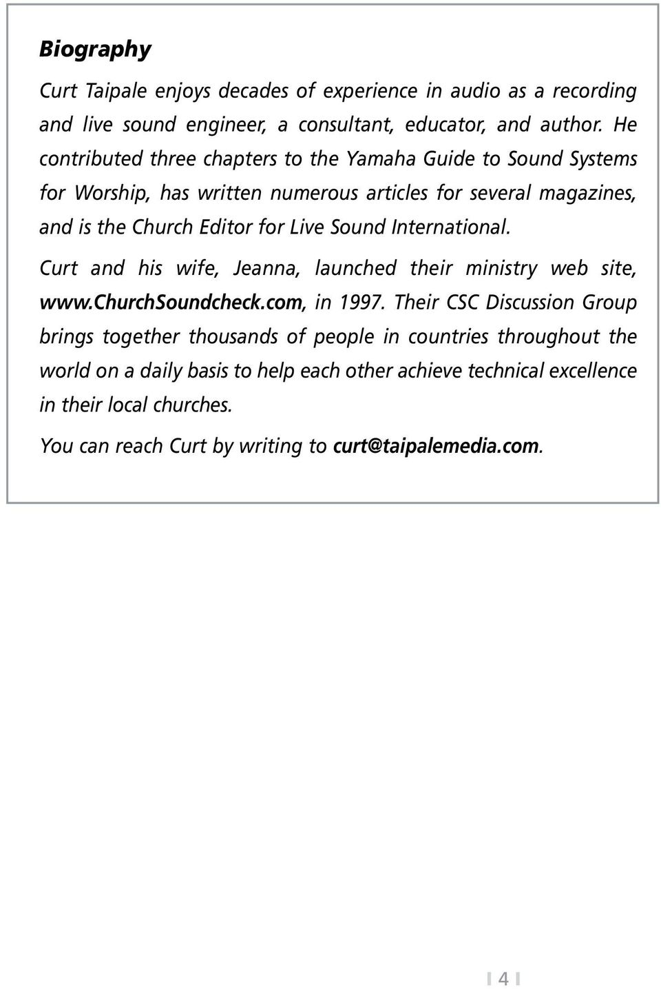 Sound International. Curt and his wife, Jeanna, launched their ministry web site, www.churchsoundcheck.com, in 1997.