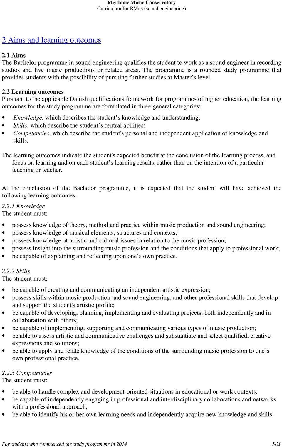 2 Learning outcomes Pursuant to the applicable Danish qualifications framework for programmes of higher education, the learning outcomes for the study programme are formulated in three general