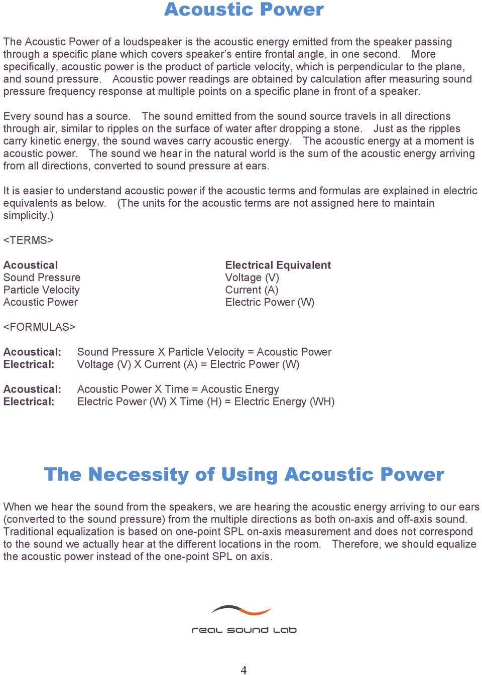 Acoustic power readings are obtained by calculation after measuring sound pressure frequency response at multiple points on a specific plane in front of a speaker. Every sound has a source.