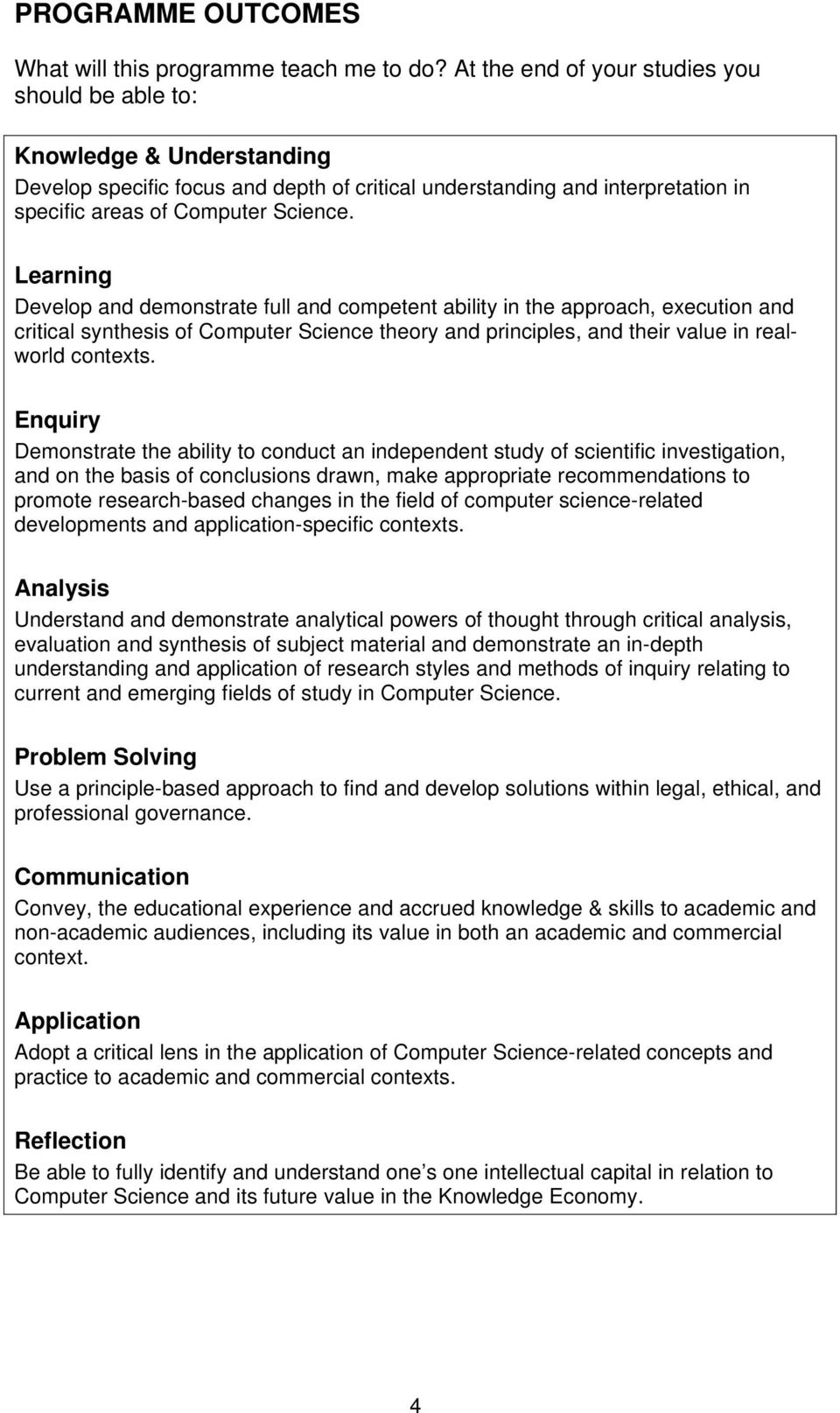 Learning Develop and demonstrate full and competent ability in the approach, execution and critical synthesis of Computer Science theory and principles, and their value in realworld contexts.